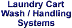 Laundry cart wash & handling systems - Able to handle all shapes and sizes of laundry and hospital carts
